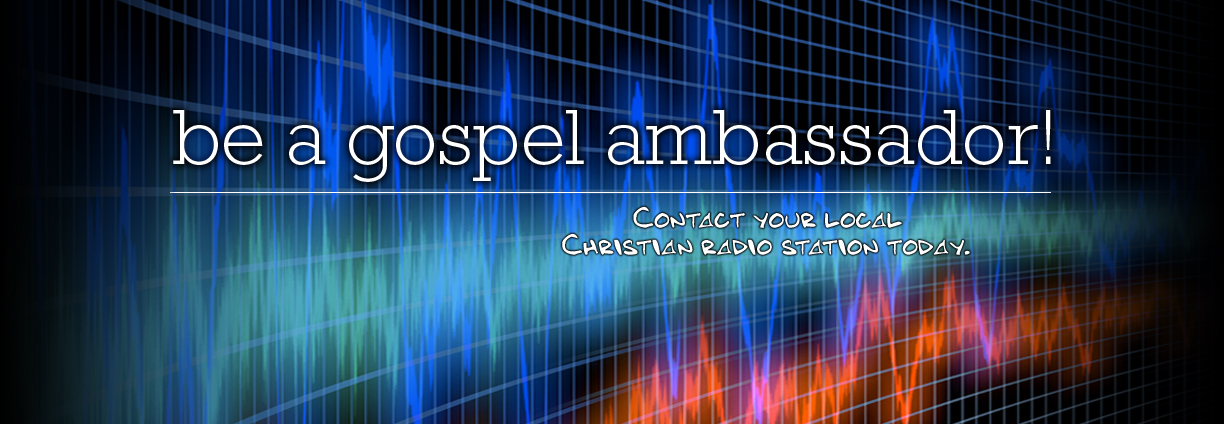 Contact your local Christian Radio Station Today.
